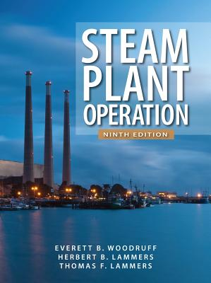 Steam Plant Operation - Lammers, Thomas F., and Woodruff, Everett B., and Lammers, Herbert B.