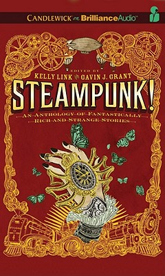 Steampunk! an Anthology of Fantastically Rich and Strange Stories - Link and Gavin J Grant Editors, Kelly, and Link, Kelly, and Link (Editor), Kelly