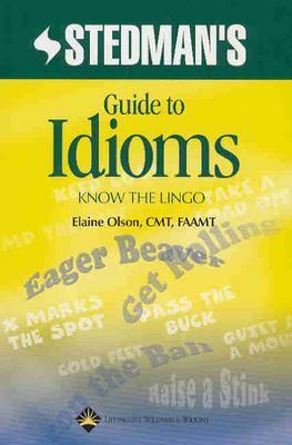 Stedman's Guide to Idioms: Know the Lingo - Olson, Elaine, Cmt