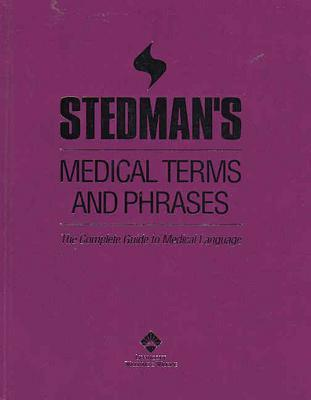 Stedman's Medical Terms and Phrases: The Complete Guide to Medical Language - Stedman's