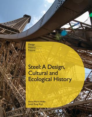 Steel: A Design, Cultural and Ecological History - Fry, Tony, and Willis, Anne-Marie