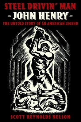 Steel Drivin' Man: John Henry, the Untold Story of an American Legend - Nelson, Scott Reynolds