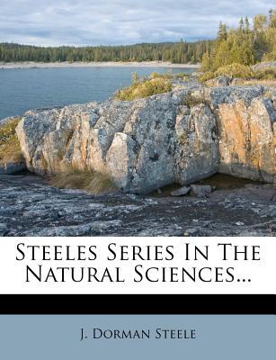 Steeles Series in the Natural Sciences - Steele, J Dorman