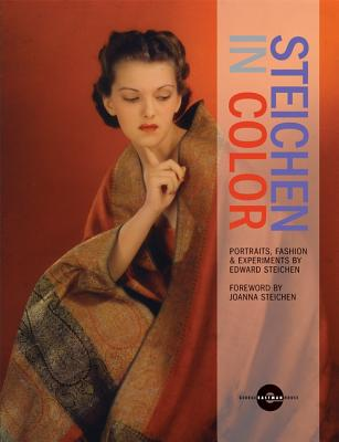 Steichen in Color: Portraits, Fashion & Experiments - Steichen, Edward (Photographer), and Steichen, Joanna (Foreword by), and Nordstrom, Alison (Introduction by)
