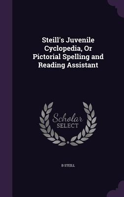 Steill's Juvenile Cyclopedia, or Pictorial Spelling and Reading Assistant - Steill, B