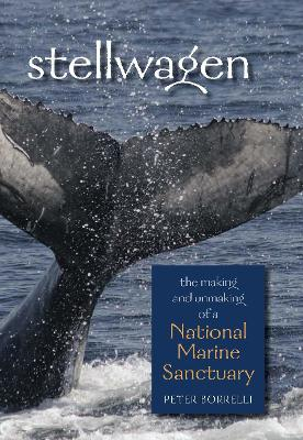 Stellwagen: The Making and Unmaking of a National Marine Sanctuary - Borrelli, Peter