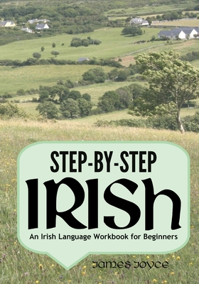 Step-By-Step Irish: An Irish Language Workbook for Beginners - Joyce, James