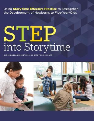 STEP into Storytime: Using StoryTime Effective Practice to Strengthen the Development of Newborns to Five-Year-Olds - Ghoting, Saroj Nadkarni, and Klatt, Kathy Fling