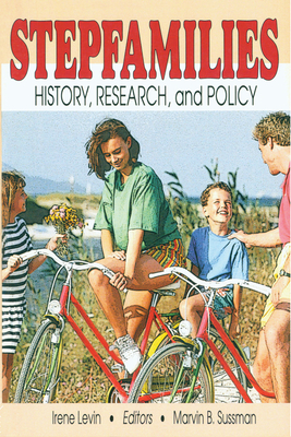 Stepfamilies: History, Research, and Policy - Levin, Irene, Ph.D. (Introduction by), and Sussman, Marvin B (Editor)