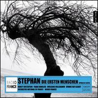 Stephan: Die Ersten Menschen - Donnie Ray Albert (baritone); Franz Hawlata (bass); Nancy Gustafson (soprano); Sarah Nemtanu (violin);...