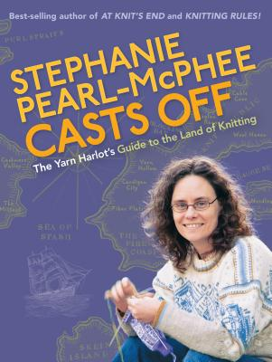 Stephanie Pearl-McPhee Casts Off: The Yarn Harlot's Guide to the Land of Knitting - Pearl-McPhee, Stephanie