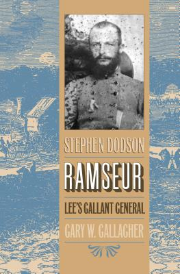 Stephen Dodson Ramseur: Lee's Gallant General - Gallagher, Gary W