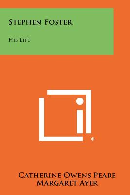 Stephen Foster: His Life - Peare, Catherine Owens