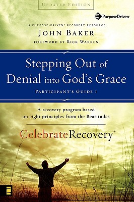 Stepping Out of Denial Into God's Grace - Baker, John, and Warren, Rick, D.Min. (Foreword by)