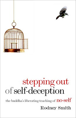 Stepping Out of Self-Deception: The Buddha's Liberating Teaching of No-Self - Smith, Rodney, and Goldstein, Joseph (Foreword by)