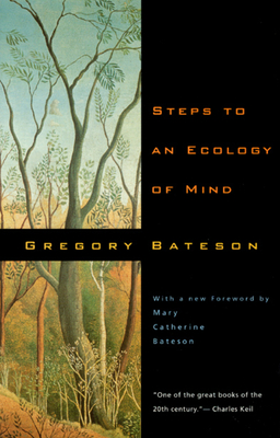 Steps to an Ecology of Mind - Bateson, Gregory, and Bateson, Mary Catherine (Foreword by)