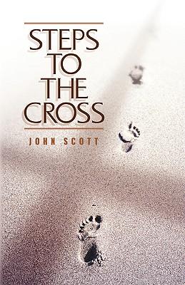 Steps to the Cross - Scott, John C, Dr.