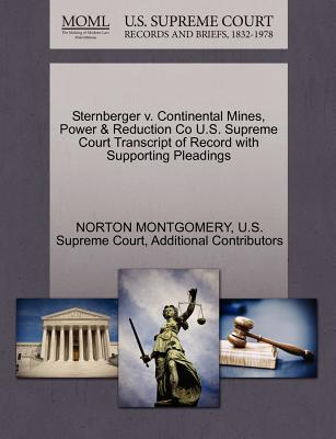 Sternberger V. Continental Mines, Power & Reduction Co U.S. Supreme Court Transcript of Record with Supporting Pleadings - Montgomery, Norton, and Additional Contributors, and U S Supreme Court (Creator)