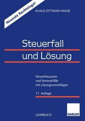 Steuerfall Und Losung: Steuerklausuren Und Seminarfalle Mit Losungsvorschlagen - Haase, Klaus Dittmar