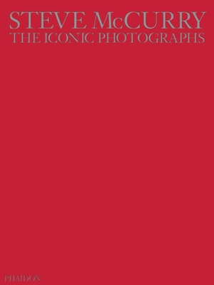 Steve McCurry: The Iconic Photographs - McCurry, Steve (Photographer)