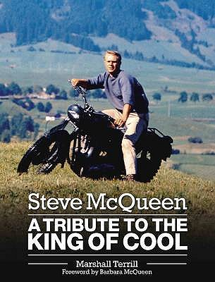 Steve McQueen: A Tribute to the King of Cool - Terrill, Marshall