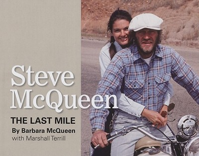 Steve McQueen: The Last Mile - McQueen, Barbara, and Terrill, Marshall, and Johnson, Pat (Foreword by)