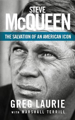 Steve McQueen: The Salvation of an American Icon - Laurie, Greg, and Terrill, Marshall