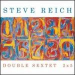 Steve Reich: Double Sextet; 2x5