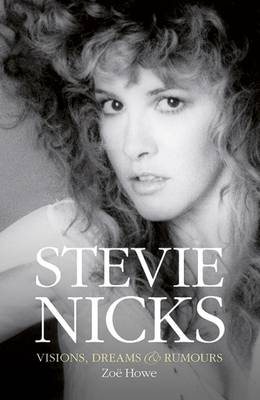 Stevie Nicks: Visions Dreams & Rumours - Howe, Zoe