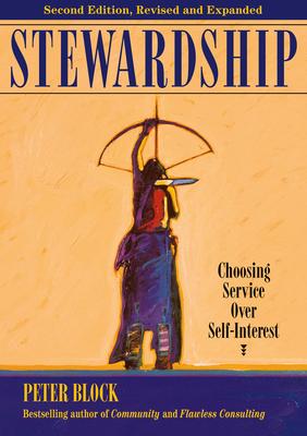 Stewardship: Choosing Service Over Self-Interest - Block, Peter