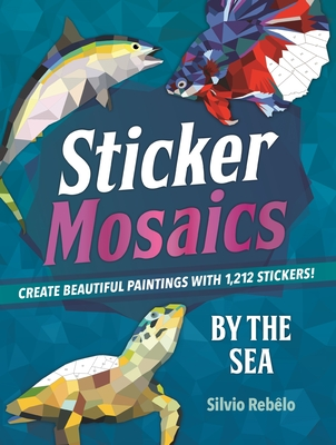 Sticker Mosaics: By the Sea: Create Beautiful Paintings with 1,212 Stickers! - Rebelo, Silvio