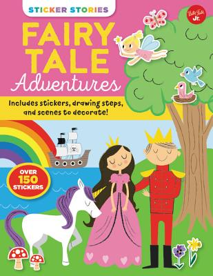 Sticker Stories: Fairy Tale Adventures: Includes Stickers, Drawing Steps, and Scenes to Decorate! -