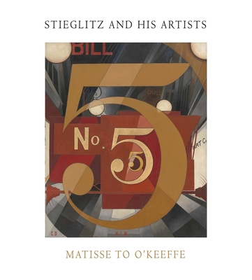 Stieglitz and His Artists: Matisse to O'Keeffe - Messinger, Lisa Mintz (Editor)