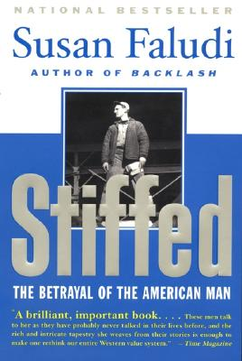 Stiffed: The Betrayal of the American Man - Faludi, Susan