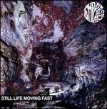 Still Life Moving Fast