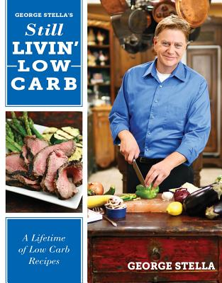 Still Livin' Low-Carb: A Lifetime of Low-Carb Recipes - Stella, George
