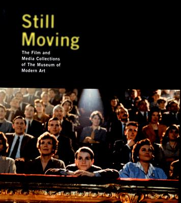 Still Moving: The Film and Media Collections of the Museum of Modern Art -
