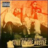 Still On the Hustle - Neek the Exotic/Large Professor