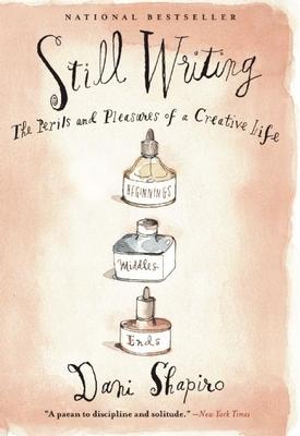 Still Writing: The Perils and Pleasures of a Creative Life - Shapiro, Dani