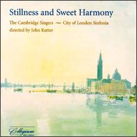Stillness and Sweet Harmony - Cambridge Singers (vocals); Caroline Ashton (soprano); Charles Pott (bass); John Scott (organ); Karen Kerslake (soprano);...