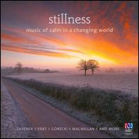 Stillness: Music of Calm in a Changing World - Anna McDonald (violin); Belinda Montgomery (soprano); Brendon Lukin (organ); Brian Nixon (percussion); Cantillation;...