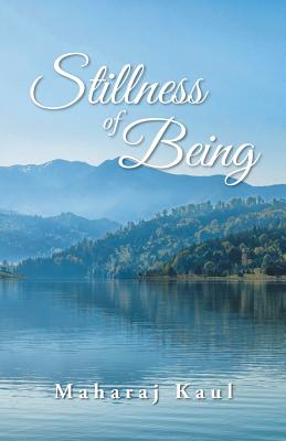 Stillness of Being - Kaul, Maharaj