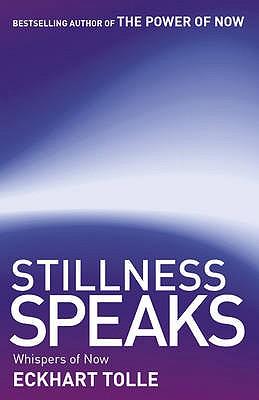 Stillness Speaks: Whispers of Now - Tolle, Eckhart