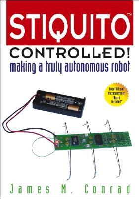Stiquito Controlled!: Making a Truly Autonomous Robot - Conrad, James M