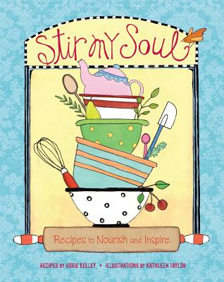 Stir My Soul: Recipes to Nourish and Inspire - Kelley, Roxie