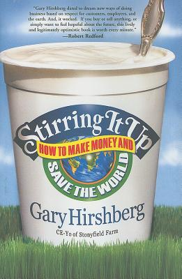 Stirring It Up: How to Make Money and Save the World - Hirshberg, Gary