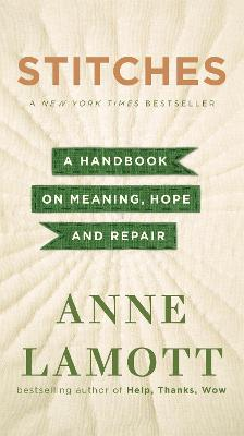 Stitches: A Handbook on Meaning, Hope, and Repair - Lamott, Anne