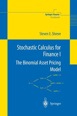 Stochastic Calculus for Finance I: The Binomial Asset Pricing Model - Shreve, Steven