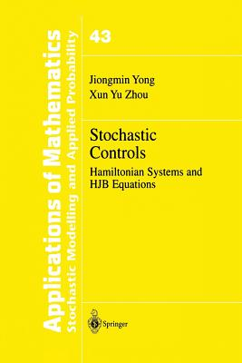 Stochastic Controls: Hamiltonian Systems and Hjb Equations - Yong, Jiongmin