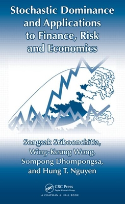 Stochastic Dominance and Applications to Finance, Risk and Economics - Sriboonchita, Songsak, and Wong, Wing-Keung, and Dhompongsa, Sompong